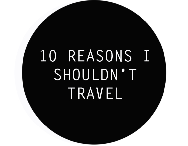 10 reasons I shouldn't travel