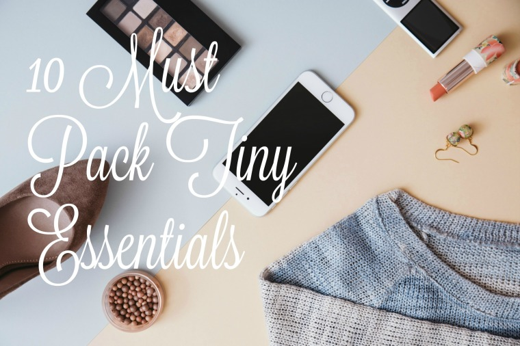 10 Must Pack Tiny Essentials